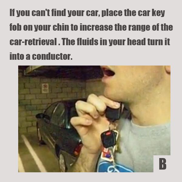 Не можете найти автомобиль на огромной стоянке супермаркета или мегамолла? Приложите брелок от автомобильной сигнализации и/или замка под подбородок, чтобы расширить зону сигнала.